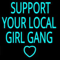 Support Your Local Girl Gang Neonskylt
